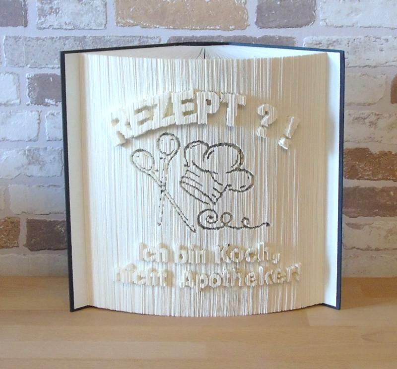 Kleinesbild - gefaltetes Buch - Rezept?! Ich bin Koch, nicht Apotheker // Buchkunst // Bookfolding // Dekoration // Spruch im Buch // Geschenk