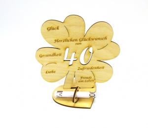 Geldgeschenk Kleeblatt 16 cm zum 40. Geburtstag,  Herzlichen Glückwunsch zum 40 - Handarbeit kaufen