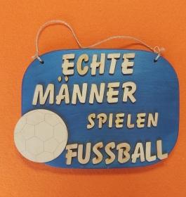 Spruch aus Holz ★ Echte Männer spielen Fussball ★Geschenk für jeden Fussballer, Geburtstag, Fussball, Hobby - Handarbeit kaufen