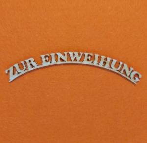 Schriftzug ★ Zur Einweihung ★ Schriftzug für Türen, Wanddekoration, Schriftzug ans Geschenk - Handarbeit kaufen