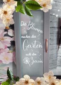 Dekoaufkleber ♡Die Blumen machen den Garten, nicht der Zaun♡ - Handarbeit kaufen