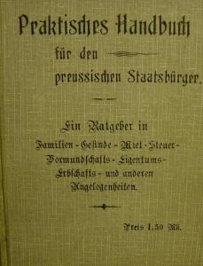 Praktisches Handbuch für den preussischen Staatsbürger,ein Ratgeber in Familien-Gesinde-Miet-Steuer-Vormundschafts-Eigentums-Erbschafts-und anderen Angelegenheiten - Handarbeit kaufen