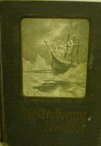 Die Eroberung der Erde 1909,der Weiße als Entdecker,Erforscher und Besiedler fremder Weltteile,557 Seiten mit zahlreicher bebl. - Handarbeit kaufen