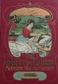 Der Arzt im Hause- Moderne Heilmethoden  - Band I um 1900