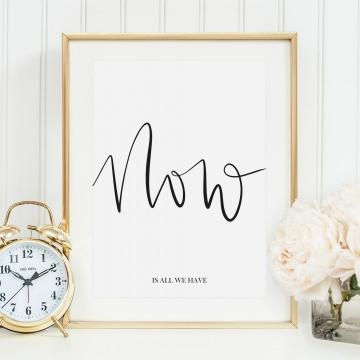 Poster, Kunstdruck mit liebevollem Spruch: Now is all we have