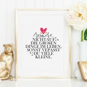 Poster, Kunstdruck mit motivierendem Spruch: Warte nicht auf die großen Dinge im Leben, sonst verpasst du viele kleine