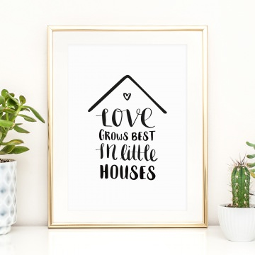 Poster, Kunstdruck mit liebevollem Spruch im Handlettering-Stil: Love grows best in little houses