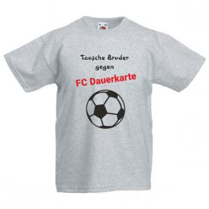 TAUSCHE BRUDER GEGEN - FC DAUERKARTE   - Fun Shirt für Jungen und Mädchen - Personalisiert