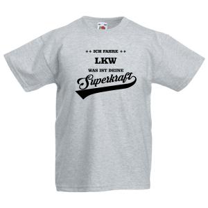 ICH FAHRE LKW - WAS IST DEINE SUPERKRAFT - Fun Shirt - LKWfahrer