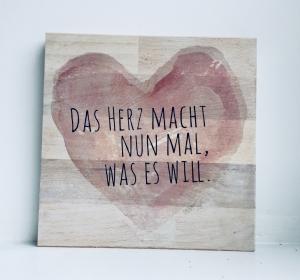 Holzbild ♡ Das Herz macht nun mal, was es will. Bild, Geschenk, Geschenkidee Geburtstag