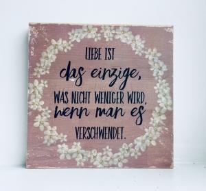 Holzbild ♡ Liebe ist das Einzige, was nicht weniger wird, wenn man es verschwendet. Geschenk Bild Geschenkidee